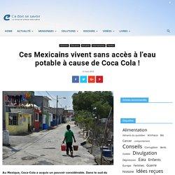 Ces Mexicains vivent sans accès à l'eau potable à cause de Coca Cola !