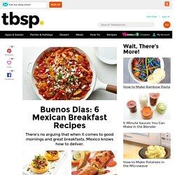Buenos Dias: 6 Mexican Breakfast Recipes
