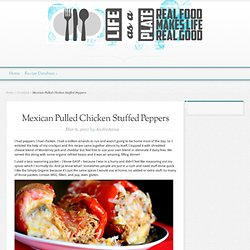 Mexican Pulled Chicken Stuffed Peppers | Life As A Plate