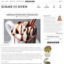 Mexican Spiced Hot Chocolate | gimme some oven