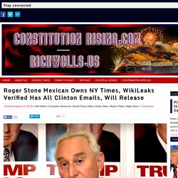 Roger Stone - Mexican Owns NY Times, WikiLeaks Has All Clinton Emails