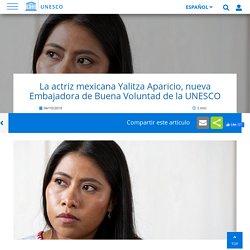 La actriz mexicana Yalitza Aparicio, nueva Embajadora de Buena Voluntad de la UNESCO