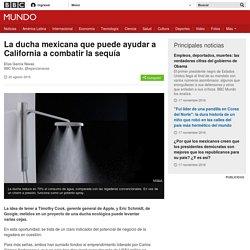 La ducha mexicana que puede ayudar a California a combatir la sequía - BBC Mundo