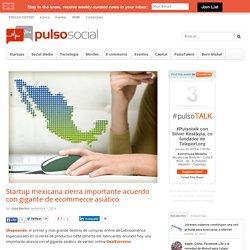 Startup mexicana cierra importante acuerdo con gigante de ecommerce asiático