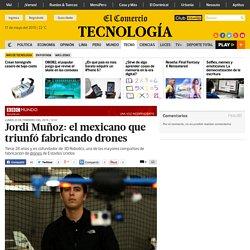 Jordi Muñoz: el mexicano que triunfó fabricando drones