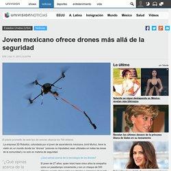 Joven mexicano ofrece drones más allá de la seguridad