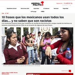 10 frases que los mexicanos usan todos los días… y no saben que son racistas – Animal Político