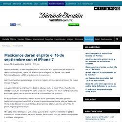 Mexicanos darán el grito el 16 de septiembre con el iPhone 7