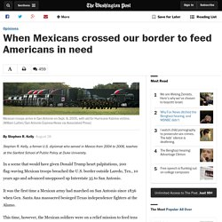 When Mexicans crossed our border to feed Americans in need