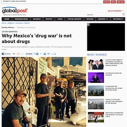 Why Mexico's Drug War Is Not About Drugs