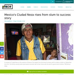 Self-help: From slum to success story: This is Ciudad Neza