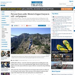 Put your fears aside: Mexicos Copper Canyon is safe - and gorgeous - thestar...