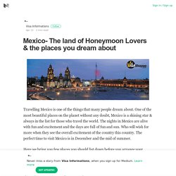 Mexico- The land of Honeymoon Lovers & the places you dream about
