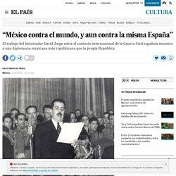 """""""México contra el mundo, y aun contra la misma España"""""""