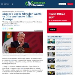 4 jan. 2021 Mexico's Lopez Obrador Wants to Give Asylum to Julian Assange