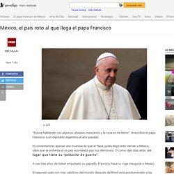 México, el país roto al que llega el papa Francisco