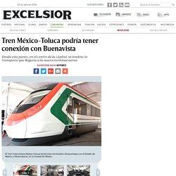 Tren México-Toluca podría tener conexión con Buenavista