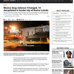 Mexico drug violence: 9 hanged, 14 decapitated in border city of Nuevo Laredo