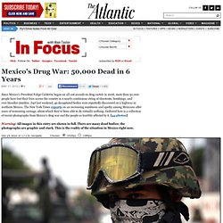 Mexico's Drug War: 50,000 Dead in 6 Years - In Focus