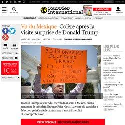 Vu du Mexique. Colère après la visite surprise de Donald Trump