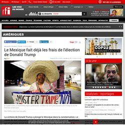Le Mexique fait déjà les frais de l'élection de Donald Trump - Amériques