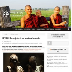 MEXIQUE: Guanajuato et son musée de la momie - Yohann Tour du monde