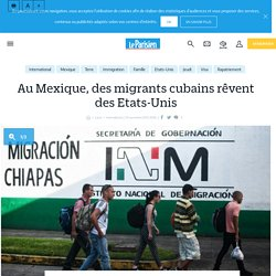 Au Mexique, des migrants cubains rêvent des Etats-Unis - Le Parisien