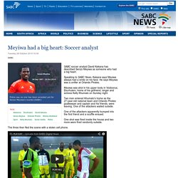 Meyiwa had a big heart: Soccer analyst :Tuesday 28 October 2014