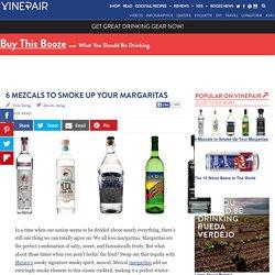 6 Mezcals to Smoke Up Your Margaritas