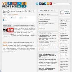 Cuatro formas de cortar y mezclar videos de YouTube