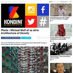 Photo : Michael Wolf et sa série Architecture of Density