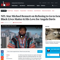 NFL Star Michael Bennett on Refusing to Go to Israel, Black Lives Matter & His Love for Angela Davis