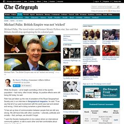 Michael Palin: British Empire was not 'wicked'