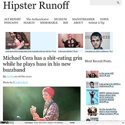 Michael Cera has a shit-eating grin while he plays bass in his new buzzband | HIPSTER RUNOFF | THE ALT REPORT