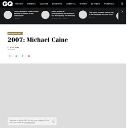 Michael Caine Interview - GQ Men of the Year 2007 - GQ.COM (UK)