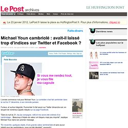 Michael Youn cambriolé : avait-il laissé trop d'indices sur Twitter et Facebook ? - LePost.fr