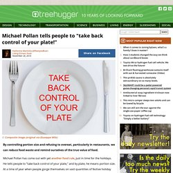 "Michael Pollan tells people to ""take back control of your plate!"""