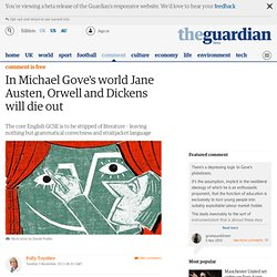 In Michael Gove's world Jane Austen, Orwell and Dickens will die out