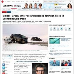 Michael Green, One Yellow Rabbit co-founder, killed in Saskatchewan crash - Calgary