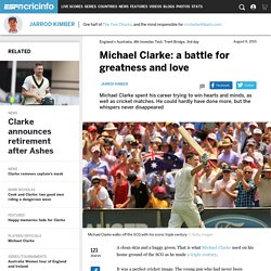Michael Clarke: a battle for greatness and love