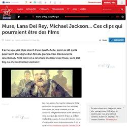 Muse, Lana Del Rey, Michael Jackson... Ces clips qui pourraient être des films