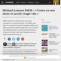Michael Lemner H&M : « Croire en nos choix et savoir réagir vite »