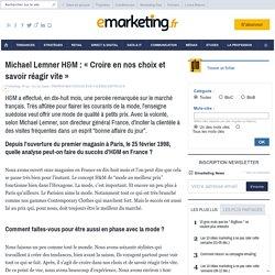 Michael Lemner H&M : « Croire en nos choix et savoir réagir vite » - Interview