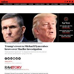 Trump's tweet to Michael Flynn raises brows over Mueller investigation