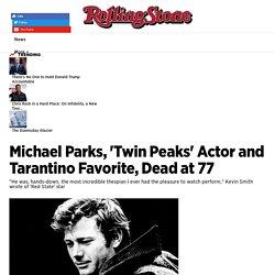 Michael Parks, 'Twin Peaks,' 'Kill Bill' Actor, Dead at 77 - Rolling Stone