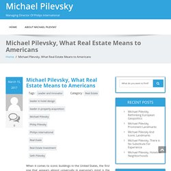 Michael Pilevsky, What Real Estate Means to Americans