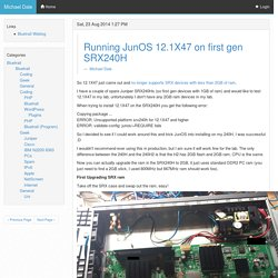 Michael Dale - Running JunOS 12.1X47 on first gen SRX240H
