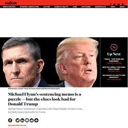 Michael Flynn's sentencing memo is a puzzle — but the clues look bad for Donald Trump