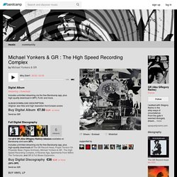 Michael Yonkers & GR : The High Speed Recording Complex