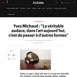 """Yves Michaud : """"La véritable audace, dans l'art aujourd'hui, c'est de passer à d'autres formes"""""""
